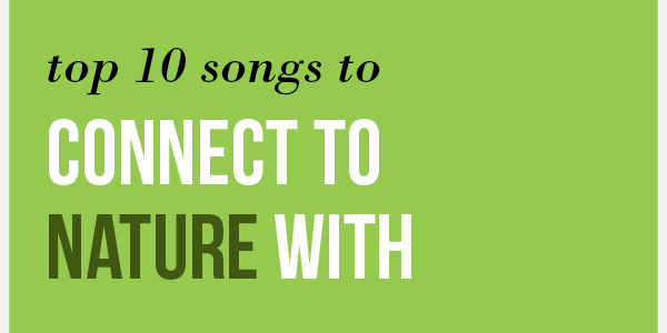 top ten songs to connect to nature with truman media network