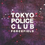 Tokyo Police Club – Forcefield